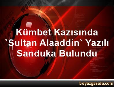Kümbet Kazısında 'Sultan Alaaddin' Yazılı Sanduka Bulundu