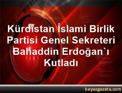 Kürdistan İslami Birlik Partisi Genel Sekreteri Bahaddin, Erdoğan'ı Kutladı