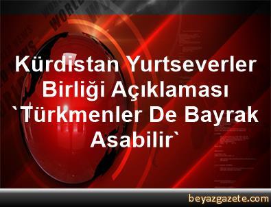 Kürdistan Yurtseverler Birliği Açıklaması 'Türkmenler De Bayrak Asabilir'