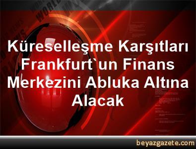 Küreselleşme Karşıtları Frankfurt'un Finans Merkezini Abluka Altına Alacak