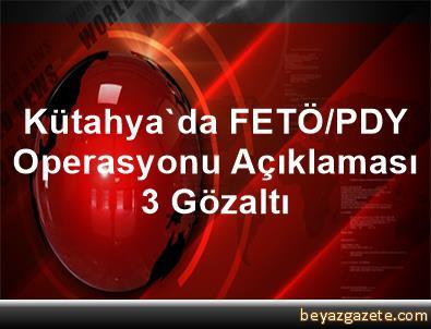 Kütahya'da FETÖ/PDY Operasyonu Açıklaması 3 Gözaltı