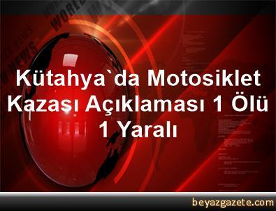 Kütahya'da Motosiklet Kazası Açıklaması 1 Ölü, 1 Yaralı