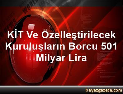 KİT Ve Özelleştirilecek Kuruluşların Borcu 50,1 Milyar Lira