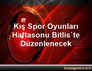 Kış Spor Oyunları Haftasonu Bitlis'te Düzenlenecek