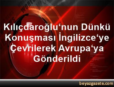 Kılıçdaroğlu'nun Dünkü Konuşması İngilizce'ye Çevrilerek Avrupa'ya Gönderildi