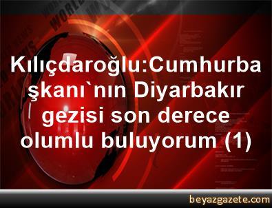 Kılıçdaroğlu:Cumhurbaşkanı'nın Diyarbakır gezisi son derece olumlu buluyorum (1)