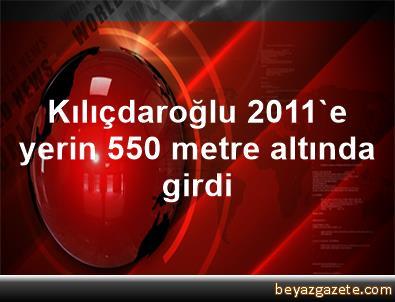 Kılıçdaroğlu, 2011'e yerin 550 metre altında girdi
