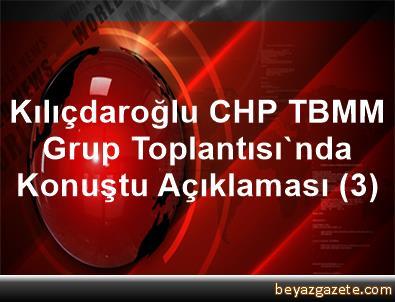 Kılıçdaroğlu, CHP TBMM Grup Toplantısı'nda Konuştu Açıklaması (3)