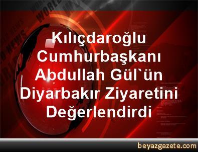 Kılıçdaroğlu, Cumhurbaşkanı Abdullah Gül'ün Diyarbakır Ziyaretini Değerlendirdi