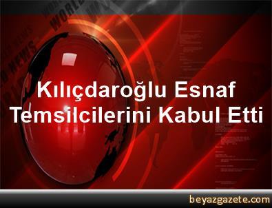 Kılıçdaroğlu, Esnaf Temsilcilerini Kabul Etti