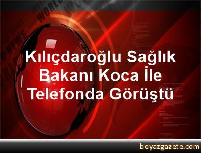 Kılıçdaroğlu, Sağlık Bakanı Koca İle Telefonda Görüştü