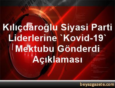 Kılıçdaroğlu, Siyasi Parti Liderlerine 'Kovid-19' Mektubu Gönderdi Açıklaması