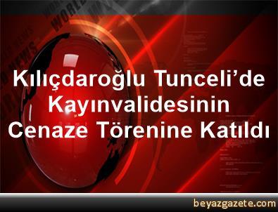 Kılıçdaroğlu, Tunceli'de Kayınvalidesinin Cenaze Törenine Katıldı
