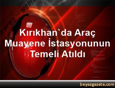 Kırıkhan'da Araç Muayene İstasyonunun Temeli Atıldı