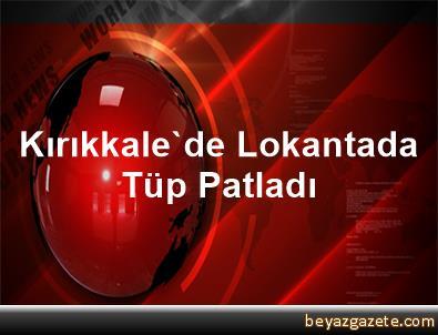 Kırıkkale'de Lokantada Tüp Patladı