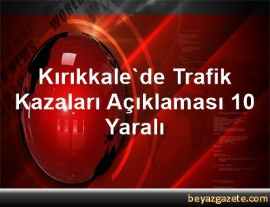 Kırıkkale'de Trafik Kazaları Açıklaması 10 Yaralı