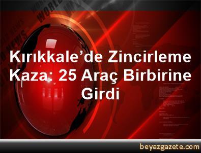 Kırıkkale'de Zincirleme Kaza: 25 Araç Birbirine Girdi