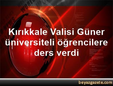 Kırıkkale Valisi Güner, üniversiteli öğrencilere ders verdi