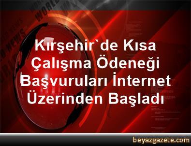 Kırşehir'de Kısa Çalışma Ödeneği Başvuruları İnternet Üzerinden Başladı