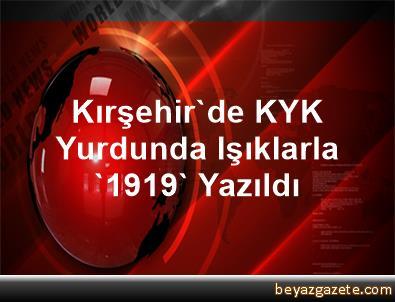 Kırşehir'de KYK Yurdunda Işıklarla '1919' Yazıldı