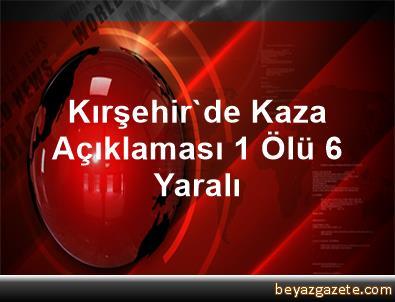 Kırşehir'de Kaza Açıklaması 1 Ölü, 6 Yaralı