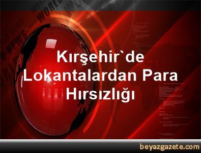 Kırşehir'de Lokantalardan Para Hırsızlığı