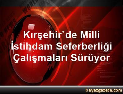 Kırşehir'de Milli İstihdam Seferberliği Çalışmaları Sürüyor