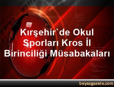 Kırşehir'de Okul Sporları Kros İl Birinciliği Müsabakaları