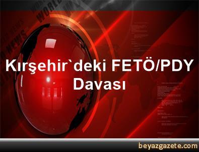 Kırşehir'deki FETÖ/PDY Davası