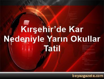 Kırşehir'de Kar Nedeniyle Yarın Okullar Tatil