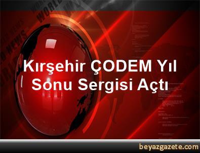 Kırşehir ÇODEM Yıl Sonu Sergisi Açtı