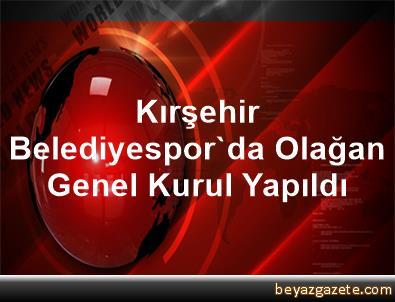Kırşehir Belediyespor'da Olağan Genel Kurul Yapıldı