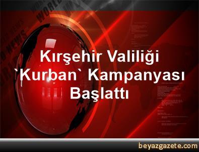 Kırşehir Valiliği, 'Kurban' Kampanyası Başlattı