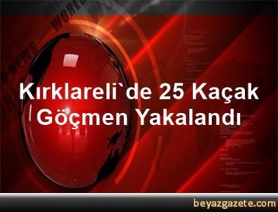 Kırklareli'de 25 Kaçak Göçmen Yakalandı