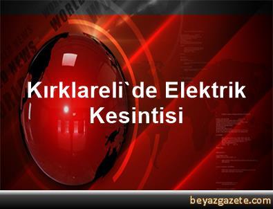 Kırklareli'de Elektrik Kesintisi