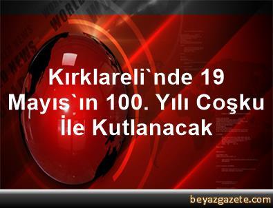 Kırklareli'nde 19 Mayıs'ın 100. Yılı Coşku İle Kutlanacak