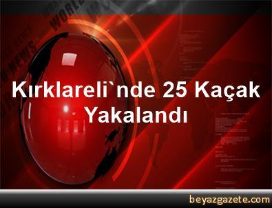Kırklareli'nde 25 Kaçak Yakalandı