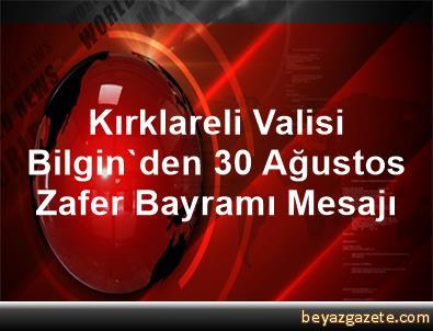 Kırklareli Valisi Bilgin'den 30 Ağustos Zafer Bayramı Mesajı