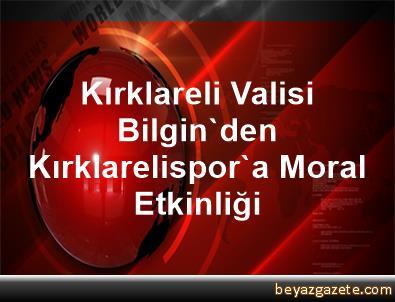 Kırklareli Valisi Bilgin'den Kırklarelispor'a Moral Etkinliği