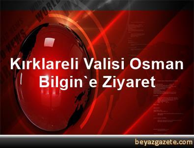 Kırklareli Valisi Osman Bilgin'e Ziyaret