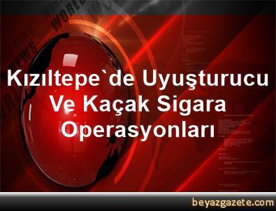 Kızıltepe'de Uyuşturucu Ve Kaçak Sigara Operasyonları