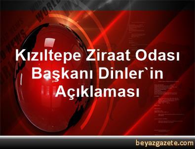 Kızıltepe Ziraat Odası Başkanı Dinler'in Açıklaması