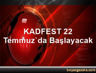 KADFEST 22 Temmuz'da Başlayacak