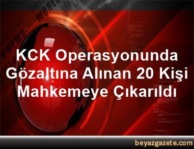 KCK Operasyonunda Gözaltına Alınan 20 Kişi Mahkemeye Çıkarıldı