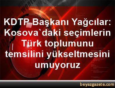 KDTP Başkanı Yağcılar: Kosova'daki seçimlerin Türk toplumunu temsilini yükseltmesini umuyoruz