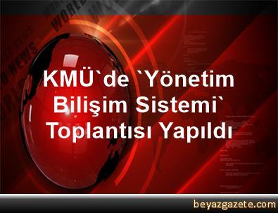 KMÜ'de 'Yönetim Bilişim Sistemi' Toplantısı Yapıldı