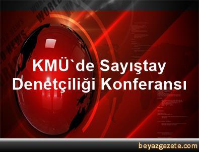 KMÜ'de Sayıştay Denetçiliği Konferansı