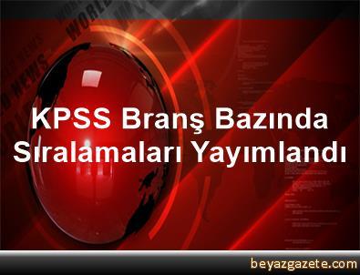 KPSS Branş Bazında Sıralamaları Yayımlandı