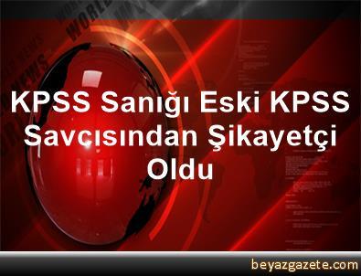 KPSS Sanığı, Eski KPSS Savcısından Şikayetçi Oldu