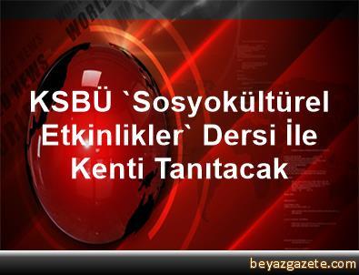 KSBÜ 'Sosyokültürel Etkinlikler' Dersi İle Kenti Tanıtacak